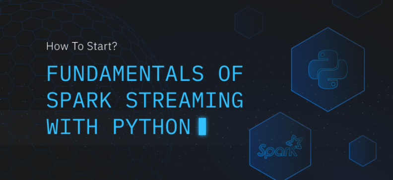 Fundamentals of Spark streaming with Python. How to start?