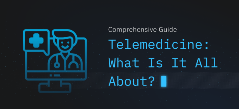 Telemedicine: What Is It All About? Comprehensive Guide