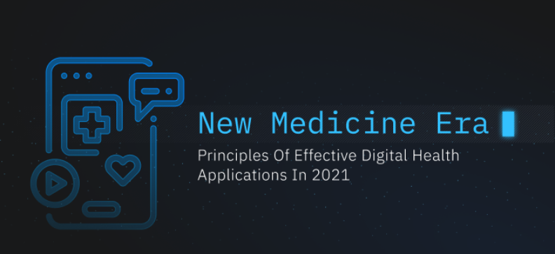 New Medicine Era: Principles Of Effective Digital Health Applications In 2021