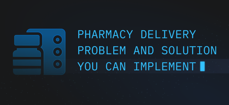 Pharmacy Delivery Problems and Solutions You Can Implement for Your Business