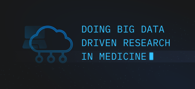 Doing Big Data Driven Research in Medicine