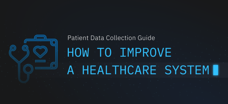 Patient Data Collection Guide: How to Improve a Healthcare System