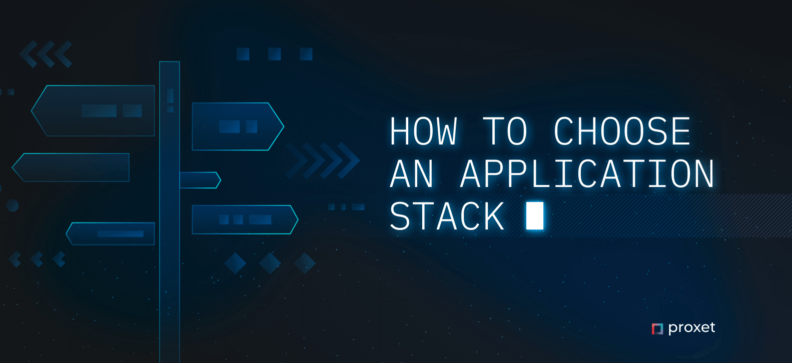 How to Сhoose an Application Stack for Your Next Project